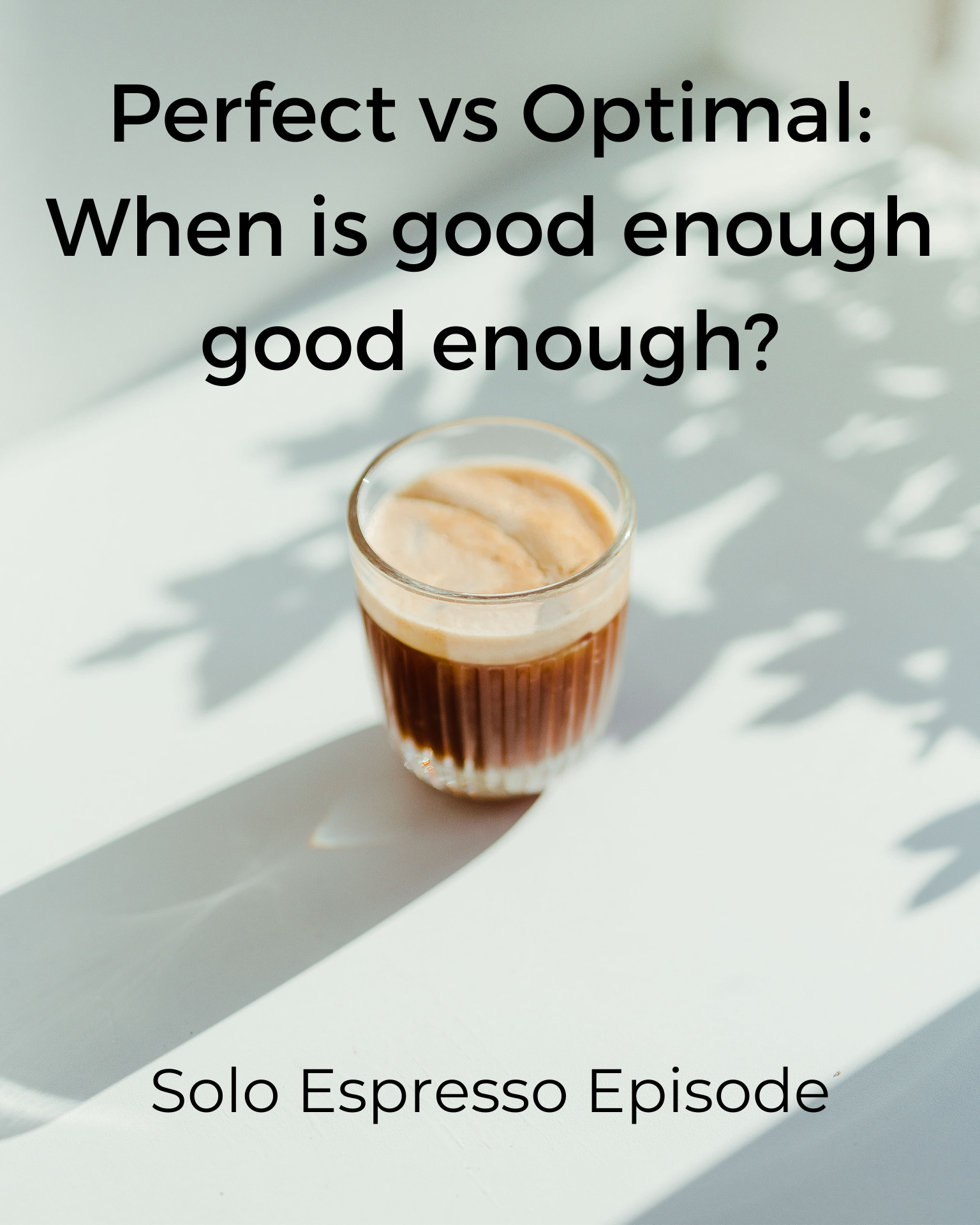 Perfect vs Optimal: When Is Good Enough Good Enough? (Dealing with Goliath #010)