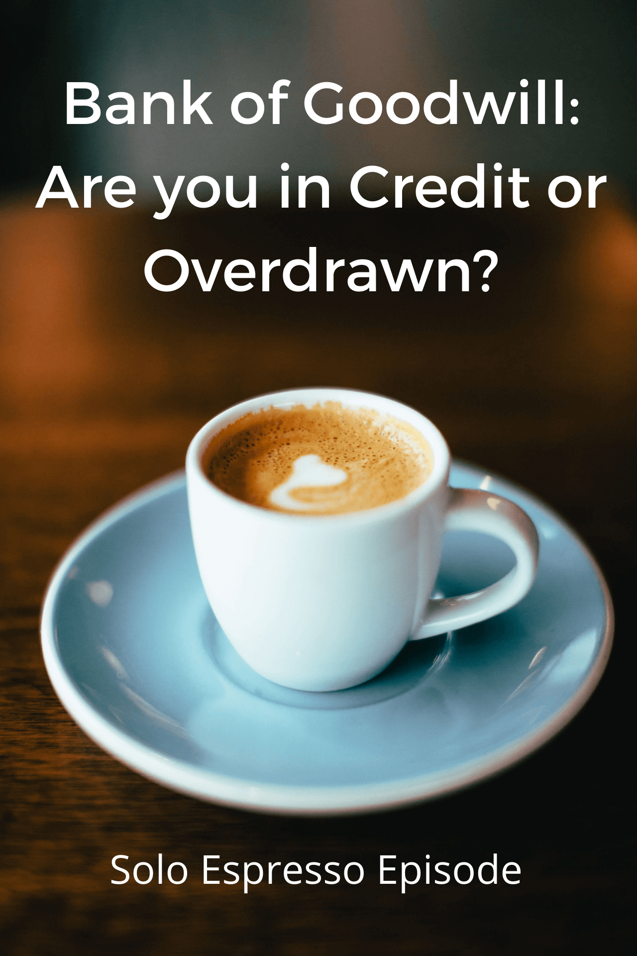 Bank of Good Will: Are you in Credit or Overdrawn? (Dealing with Goliath Podcast #016