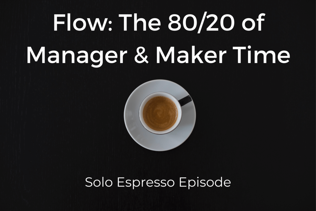 Flow the 80.20 of manager and maker time