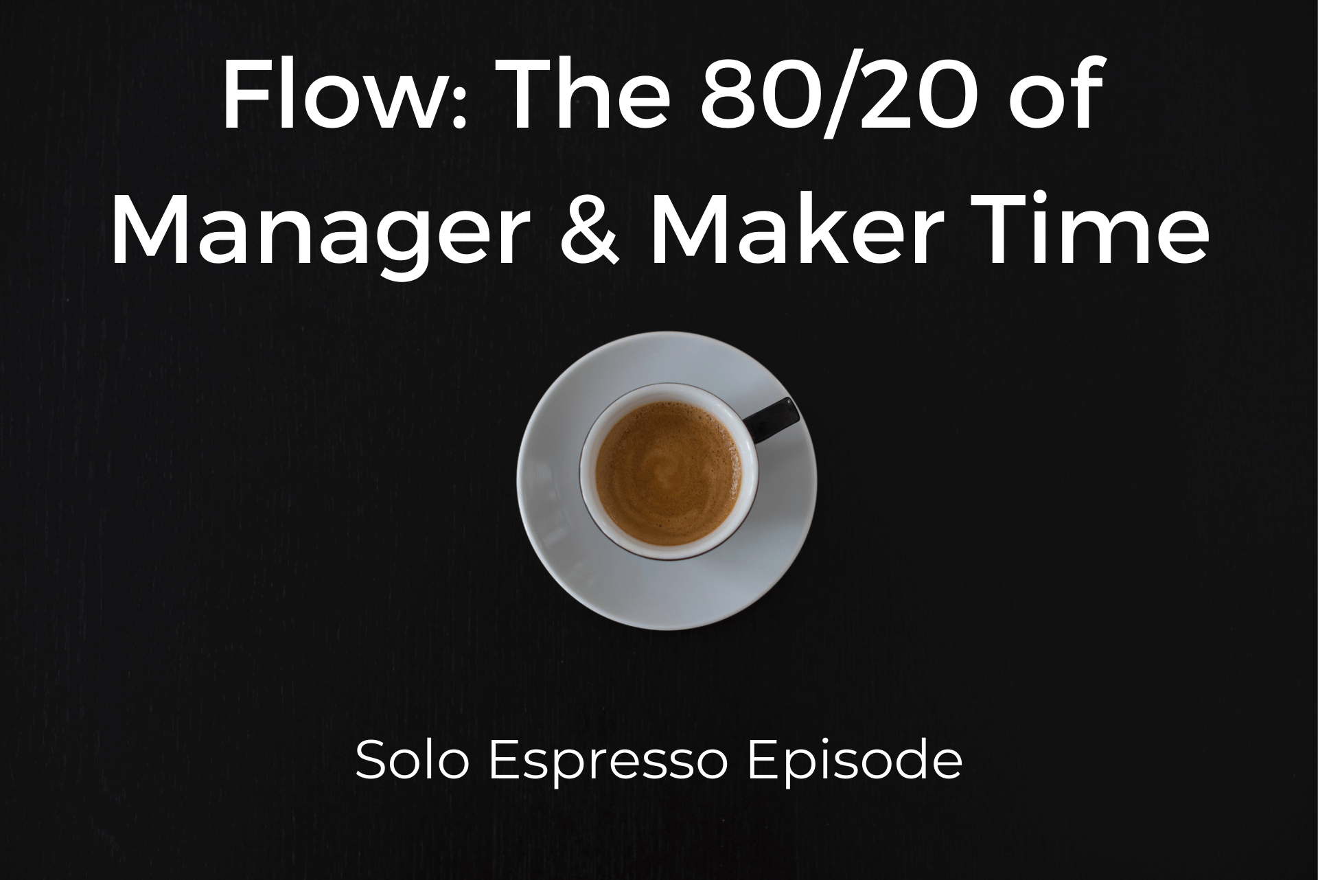 Flow: The 80/20 of Manager & Maker Time (Dealing with Goliath Podcast #022)
