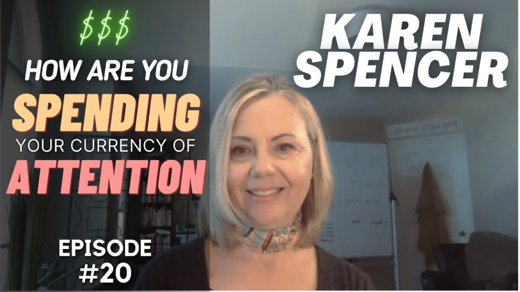 Karen Spencer How are you spending your currency of attention