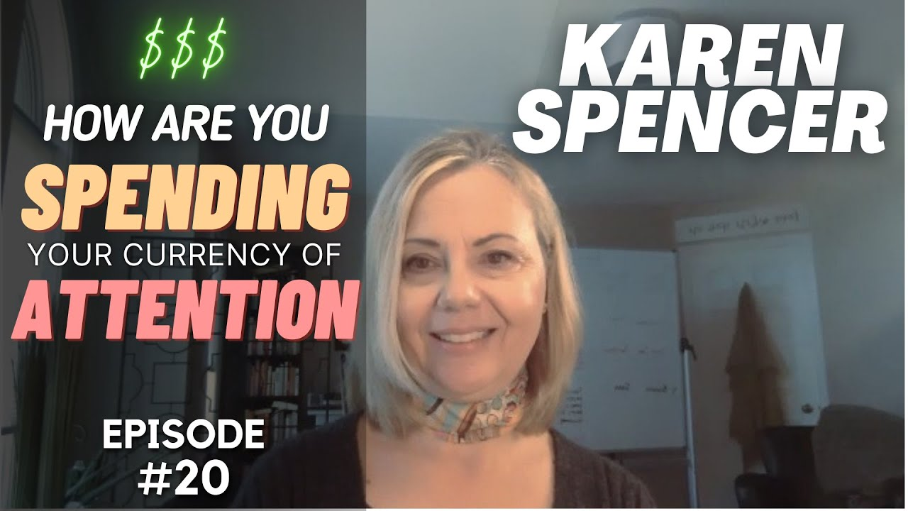 Karen Spencer: How are you spending the currency of your attention? (Dealing with Goliath Podcast #020)