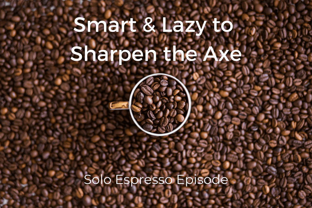 Smart & Lazy to Sharpen the Axe (Dealing with Goliath Podcast #021)