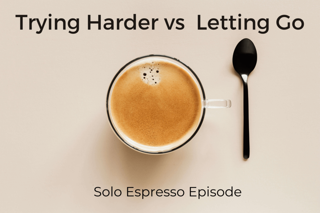 Trying Harder vs Letting Go