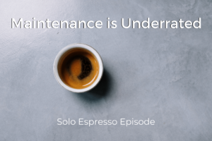 Maintenance is Underrated