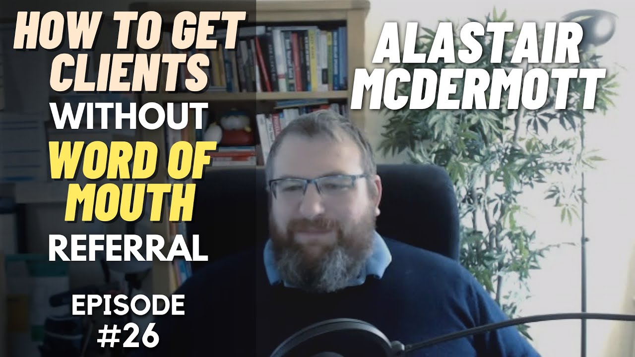 Alastair McDermott: How to Get Clients without Relying on Word of Mouth Referral (DWG #026)