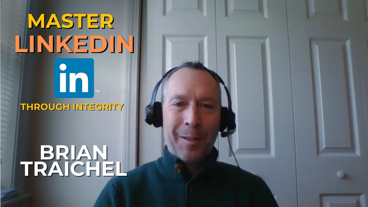 Master LinkedIn Through Integrity with Brian Traichel #033