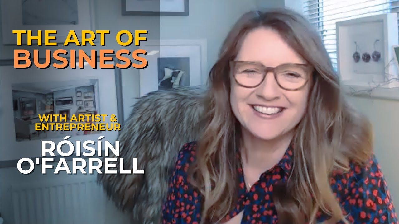 The Art of Business with Artist and Entrepreneur Roisin O'Farrell #032