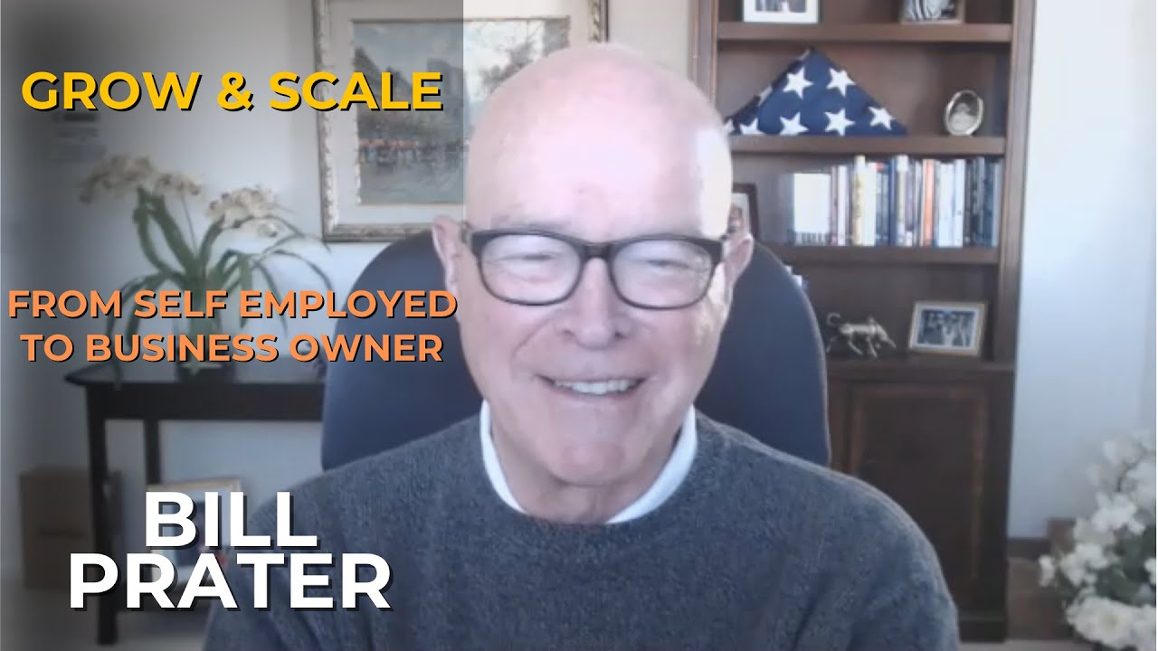 Grow & Scale From Self Employed to the Business Owner Dream with Bill Prater (#036)