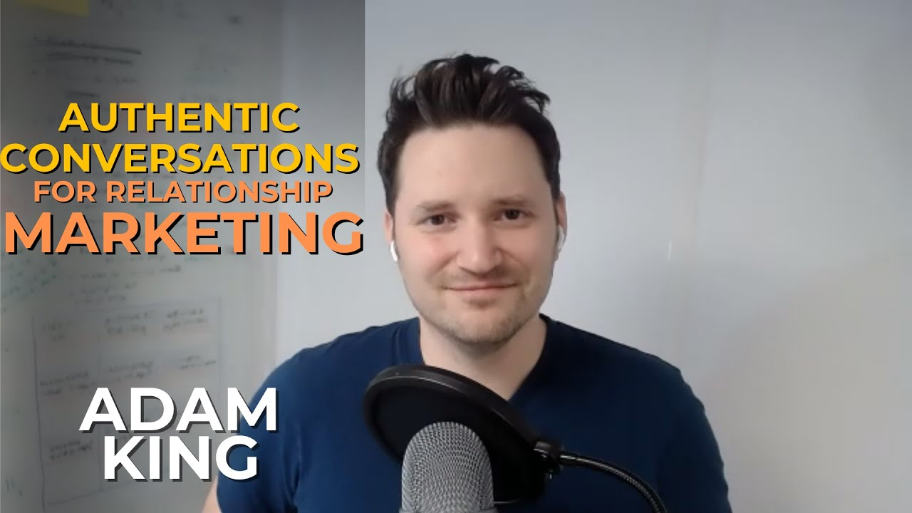 Authentic Conversations for Relationship Marketing with Adam King #038
