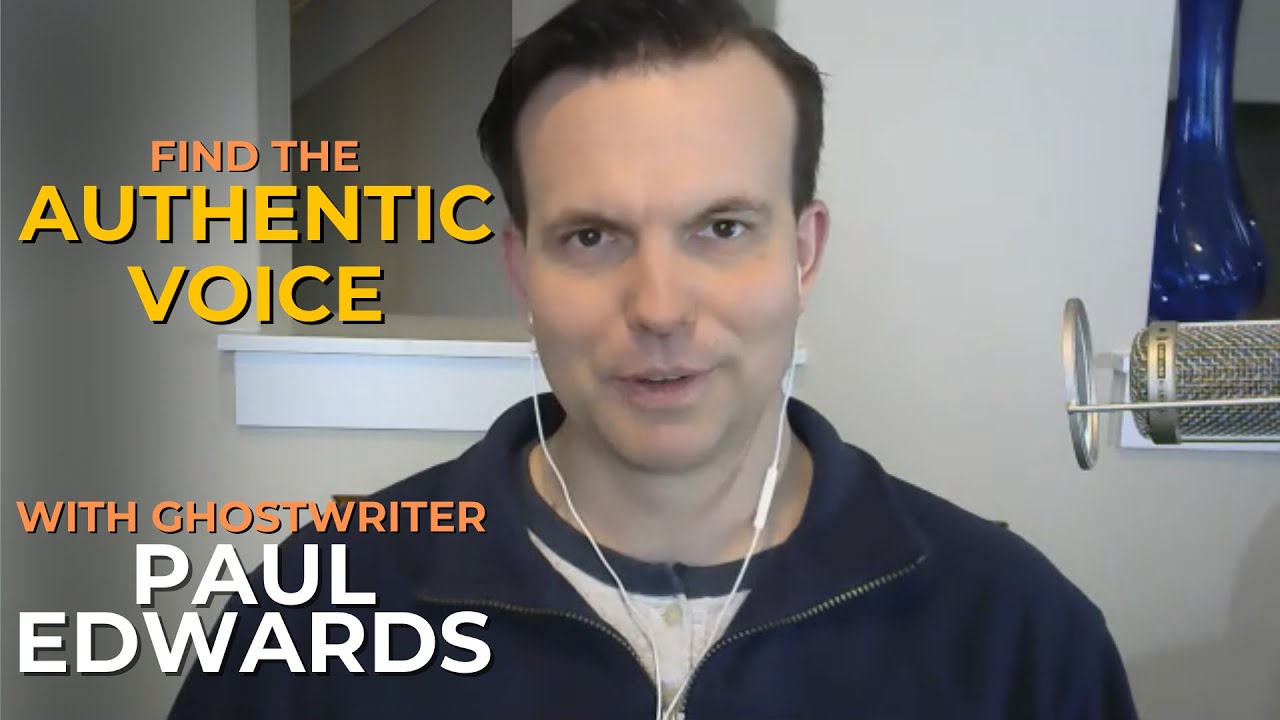 Find The Authentic Voice with Ghostwriter Paul Edwards #040