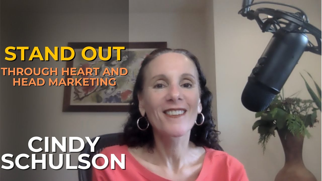Stand Out Through Heart and Head Marketing with Cindy Schulson #039