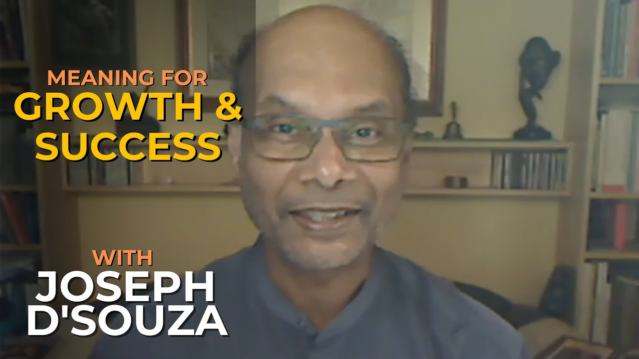 Meaning for Growth & Success with Joseph D'Souza #041