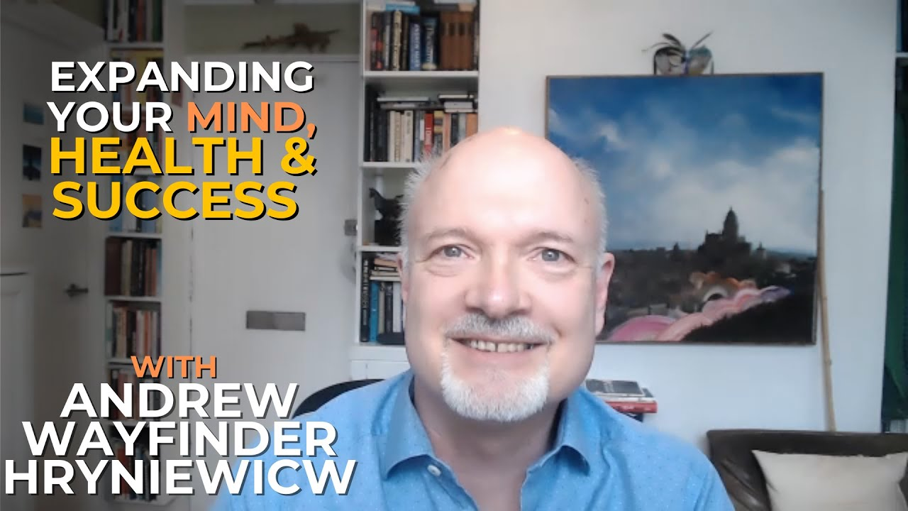 Expanding Your Mind, Health & Success with Andrew Wayfinder Hryniewicw #044