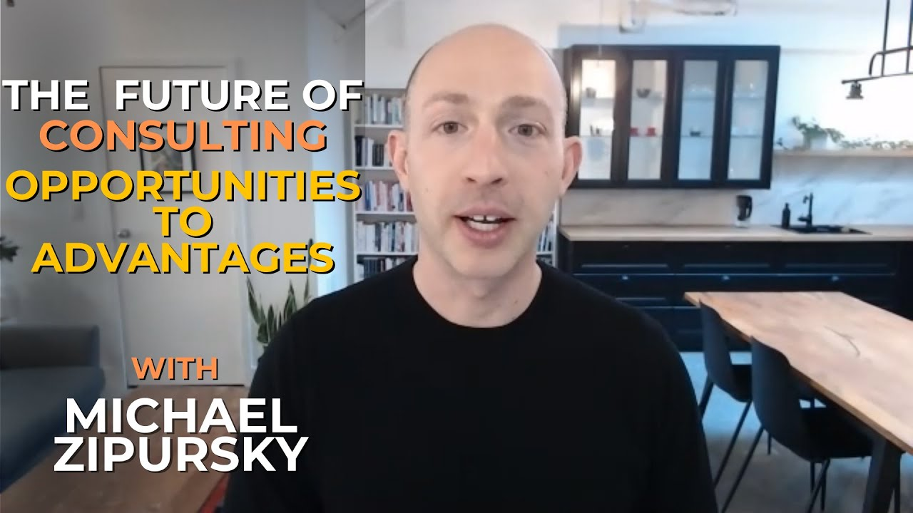 The Future of Consulting: Opportunities to Advantages with Michael Zipursky #045